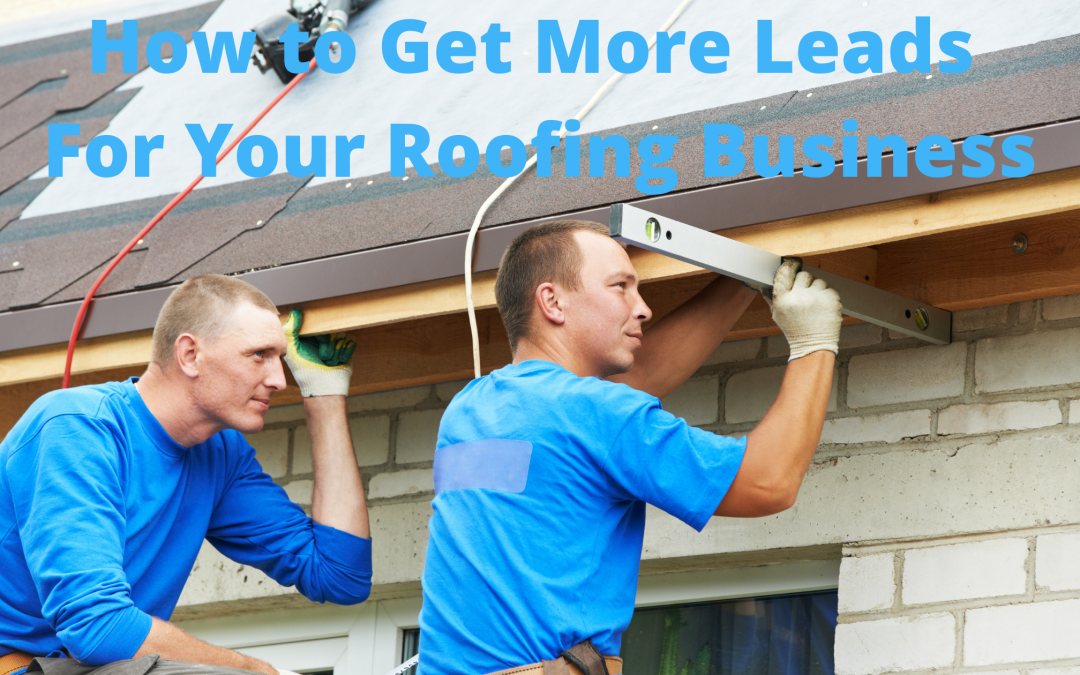 How to get more leads for your roofing business